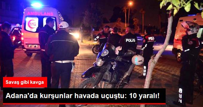 Adana'da Savaş Gibi Kavga! Kurşunlar Havada Uçuştu 10 Kişi Yaralandı!