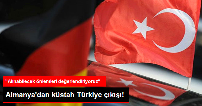 """Almanya'dan Küstahlığına Devam Ediyor: """"Türkiye ile İlgili Alınacak Önlemleri Değerlendiriyoruz"""""""