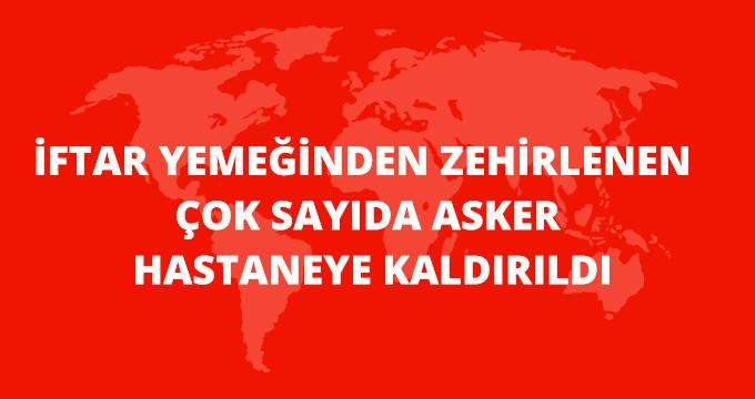 Diyarbakır'da Askerler İftar Yemeğinden Zehirlenerek Hastaneye Kaldırıldı! Zehirlenen Askerlerin Sağlık Durumu!