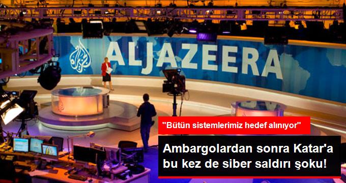 Katar'a Şimdi de Siber Saldırı! Katar'ın Televizyon Kanalı El-Cezire'nin Bütün Sistemlerine Saldırıyorlar!