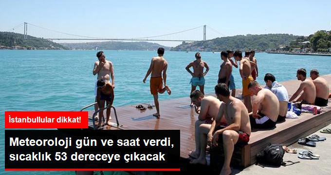 Meteoroloji Son Dakika Uyarısı! Saati Bile Belli, İstanbul 53 Dereceyi Görecek!