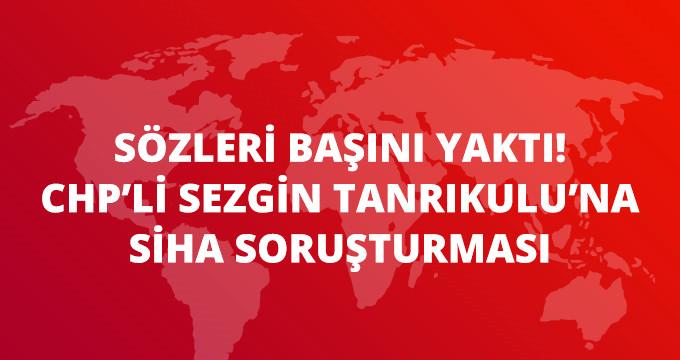 """Son Dakika! CHP'li Tanrıkulu'nun """"SİHA'lar Sivilleri Vurdu"""" İddiasına Soruşturma Başlatıldı"""