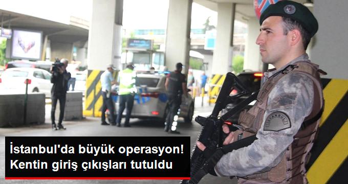 Son Dakika! İstanbul Abluka Altına Alındı,