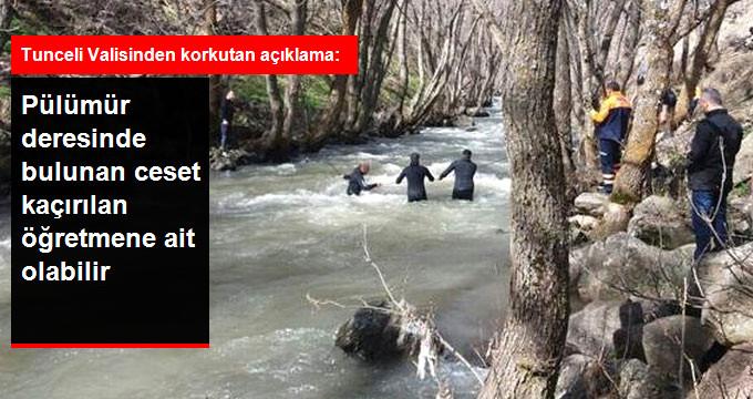 """Tunceli Valiliği Son Dakika Açıklaması: """"Pülümür Çayında Bulunan Ceset PKK Tarafından Kaçırılan Öğretmen Necmettin Yılmaz'a Ait Olabilir"""""""