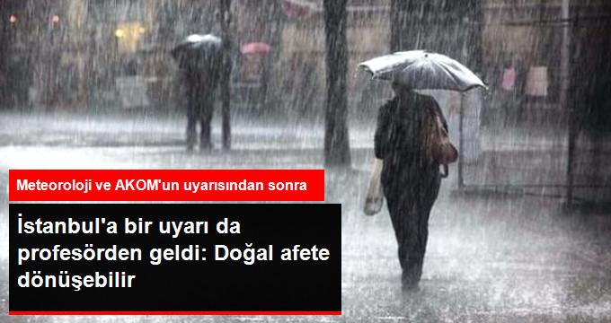 Ünlü Profesörden İstanbul İçin Çok Önemli Uyarı! Sağanak Yağış Doğal Afete Dönüşebilir!