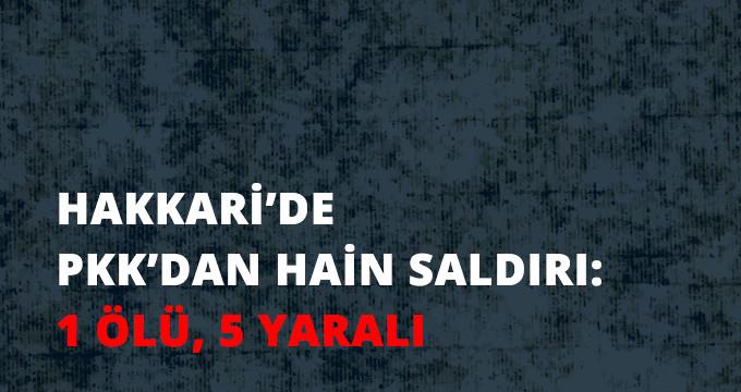 PKK Şemdinli'de Sivilleri Hedef Aldı: 1 Ölü, 5 Yaralı