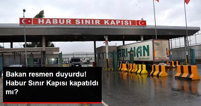 Son Dakika! Habur Sınır Kapısı Kapatıldı Mı? Bakandan İlk Açıklama!