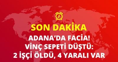 Adana'da Vinç Dehşeti! Vinç Sepeti Düştü, Ölü ve Yaralılar Var!
