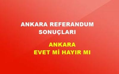Ankara 2017 Referandum Sonuçları! Ankara'da EVET Mi HAYIR Mı Çıktı?