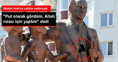 """Atatürk Anıtı'na Çekiçle Saldırıda Pes Dedirten Savunma: """"Put Olarak Gördüm, O Yüzden Saldırdım"""""""