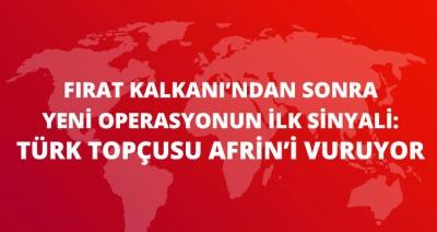 Fırtına Obüsleri Afrin'de PKK/YPG Hedeflerini Vurdu! Fırat Kalkanı'ndan Sonra Yeni Operasyon Mu Geliyor?