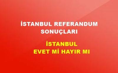 İstanbul 2017 Referandum Sonuçları! İstanbul'da EVET Mi HAYIR Mı Çıktı?