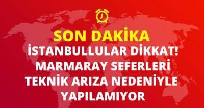 İstanbullular Dikkat! Marmaray Seferleri Durdu! Marmaray Seferleri Ne Zaman Normale Dönecek?