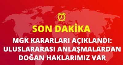 """Kritik MGK'dan Sonra İlk Açıklama: """"Uluslararası Anlaşmalardan Kaynaklanan Haklarımız Var"""""""