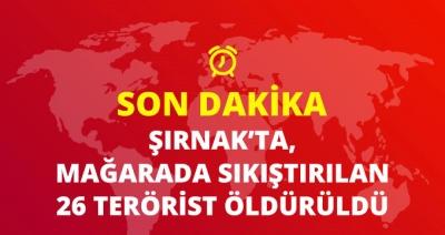 Şırnak'ta Teröristler Mağarada Sıkıştırıldı, 26 Terörist Öldürüldü!