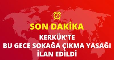 Son Dakika! Kerkük'te Bu Gece İtibari ile Sokağa Çıkma Yasağı İlan Edildi
