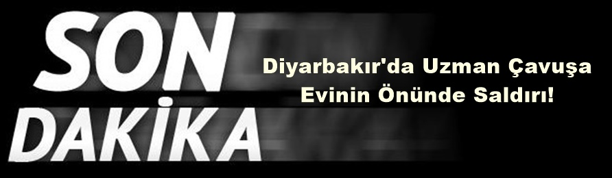 Son Dakika! Diyarbakır'da Uzman Çavuşa Evinin Önünde PKK'lı Teröristlerden Hain Saldırı