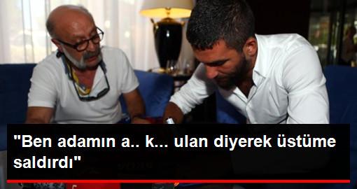 """Arda Turan'ın Boğazladığı Gazeteci Bilal Meşe'den İlk Açıklama: """"Ben Adamın A.. K... Ulan Diyerek Üstüme Saldırdı"""""""