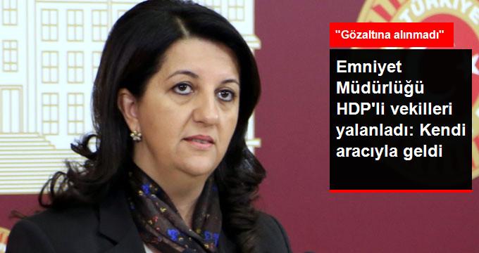 HDP'li Vekillerin Gözaltı Oyununa Yalanlama! Pervin Buldan Gözaltına Alınmadı, Kendi Aracı İle Geldi!