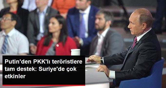 Putin Açık Açık PKK'lı Teröristlere Destek Verdi: