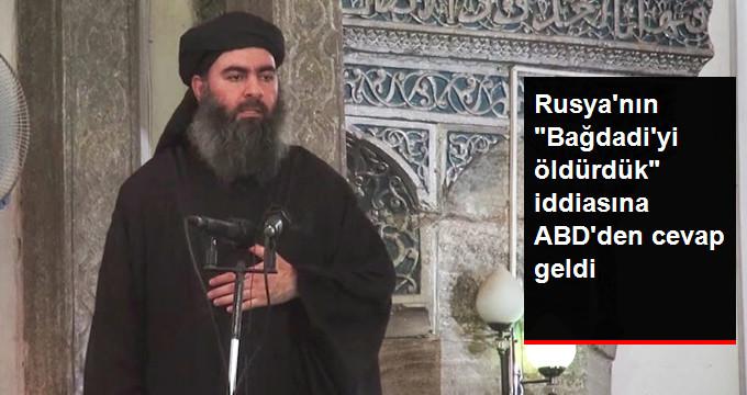 """Rusya """"Bağdadi'yi Öldürdük"""" Dedi, ABD Yanıt Verdi: """"Emin Değiliz"""""""