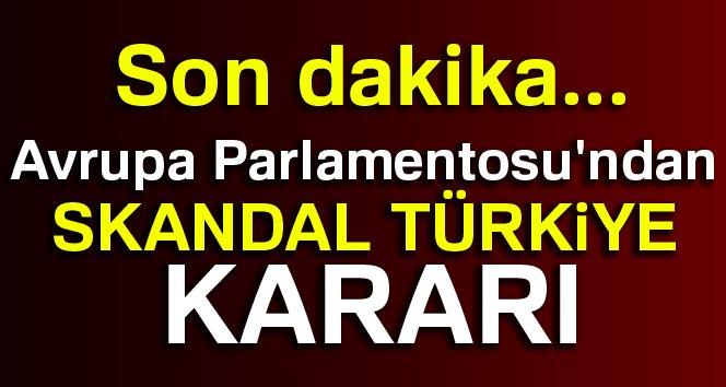"""Son Dakika! AP'den Skandal Karar: """"Türkiye ile Müzakereler Dondurulsun"""""""