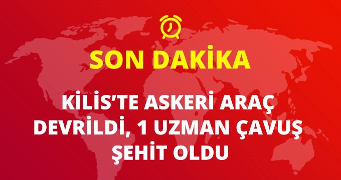 Son Dakika! Kilis'te Askeri Araç Devrildi 1 Asker Şehit Oldu, 1 Asker Yaralı!