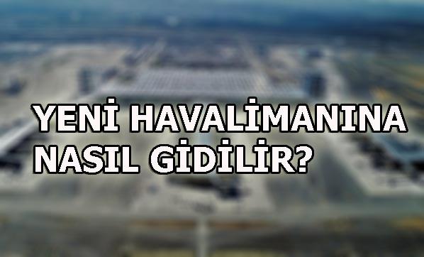 Yeni Havalimanına Nasıl Gidilecek