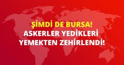 Bursa'da 10 Asker Yedikleri Yemeklerden Zehirlenerek Hastaneye Kaldırıldı! Kışlalarda Zehirlenme Olayları Devam Ediyor