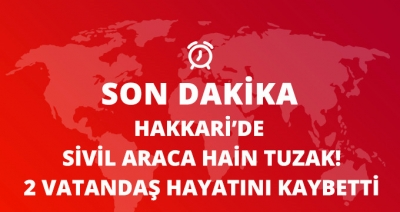 Hakkari Şemdinli'de Sivil Aracın Geçişi Sırasında Patlama: 2 Sivil Hayatını Kaybetti!