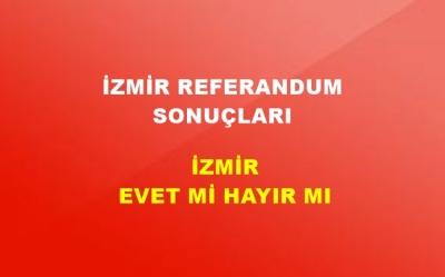 İzmir 2017 Referandum Sonuçları! İzmir'de EVET Mi HAYIR Mı Çıktı?