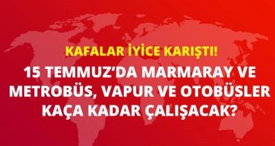 Kafa Karıştıran Açıklamalar! 15 Temmuz'da İstanbul'da Marmaray ve Metrobüs Çalışacak Mı?