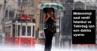 Meteoroloji İstanbul'da Sağanak Yağış İçin Saat Verdi! İstanbul'da Yağmur Ne Zaman Yağacak?