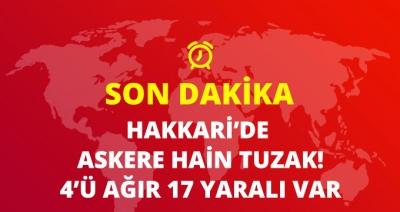 Son Dakika! Hakkari'de Askeri Araca Hain Tuzak, 17 Asker Yaralı!