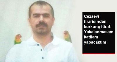 """Yakalanan Cezaevi Firarisinden Kan Donduran İfadeler: """"Yakalanmasaydım Katliam Yapacaktım"""""""