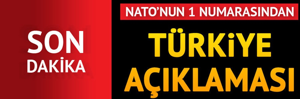 Son Dakika! NATO'nun Bir Numaralı İsminden Flaş Türkiye Açıklaması